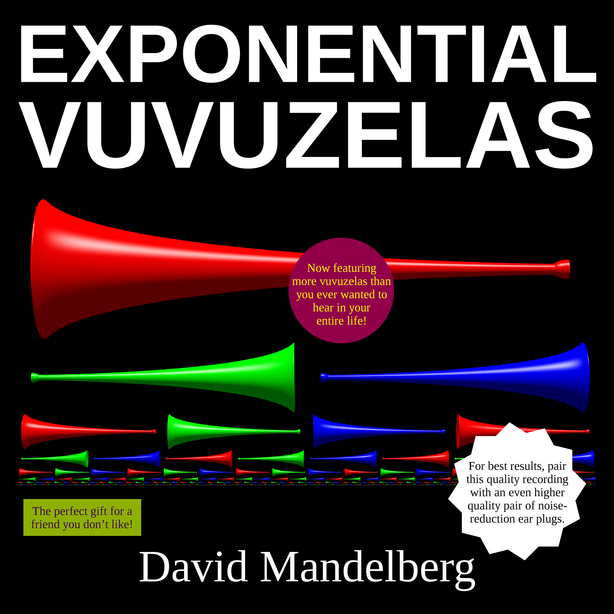 "Image of many vuvuzelas in an exponential pattern, with title ""Exponential Vuvuzelas"" by David Mandelberg. Stickers on the image read: ""Now featuring more vuvuzelas than you ever wanted to hear in your entire life!"" / ""The perfect gift for a friend you don't like!"" / ""For best results, pair this quality recording with an even higher quality pair of noise‐reduction ear plugs."""