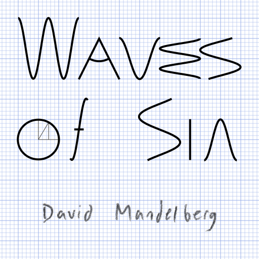 "graph paper with ""Waves of Sin"" written using mostly sine waves for letters, and ""David Mandelberg"" written by hand with a pencil"